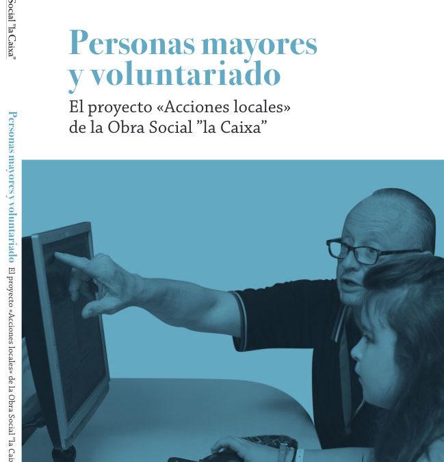 Personas mayores y voluntariado. El proyecto «Acciones locales» de la Obra Social «la Caixa» XXI