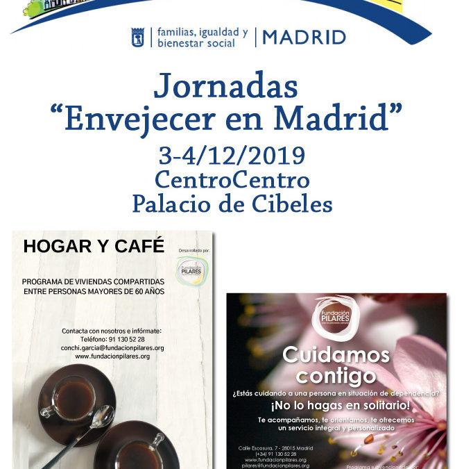 Fundación Pilares presente en las Jornadas 'Envejecer en Madrid'. Madrid, 3-4/12/2019