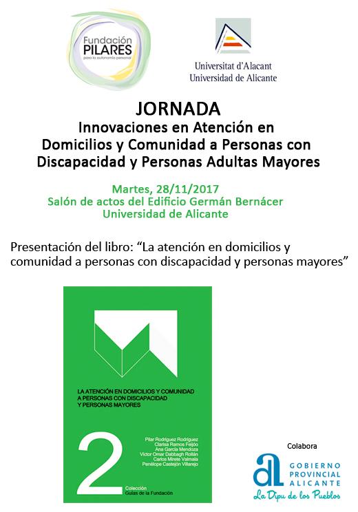 Conclusiones de la Jornada: 'Innovaciones en Atención en Domicilios y Comunidad a Personas con Discapacidad y Personas Adultas Mayores'. 28/11/2017, Universidad de Alicante
