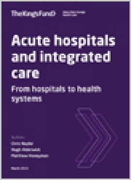 Acute hospitals and integrated care From hospitals to health systems