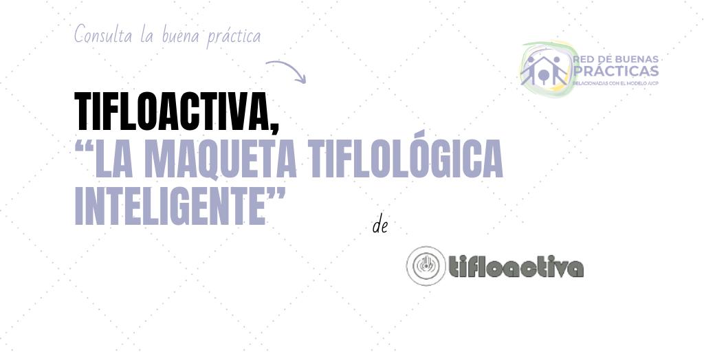 TIFLOACTIVA, «La maqueta tifológica inteligente»