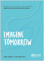Imagine Tomorrow Report of the Second WHO Global Forum on Innovation for Ageing Populations