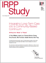 Integrating Long-Term Care into a Community-Based Continuum. Shifting from Beds to Places
