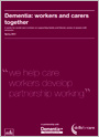 Dementia: workers and carers together. A guide for social care workers on supporting family and friends carers of people with dementia