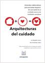 Arquitecturas del cuidado. Viviendas colaborativas para personas mayores. Un acercamiento al contexto vasco y las realidades europeas