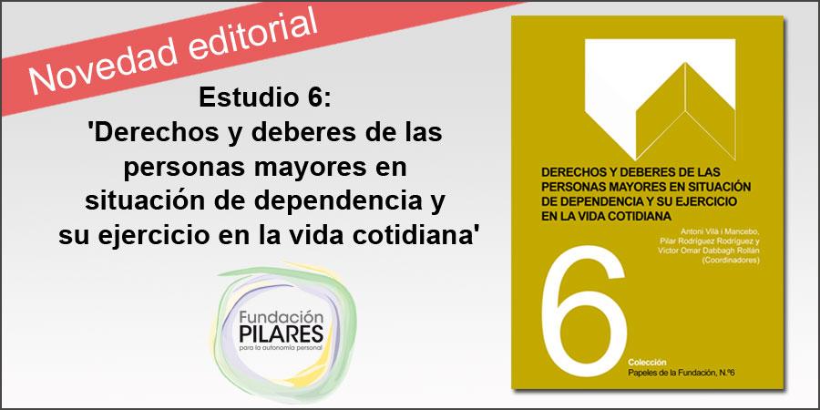 Presentado el Estudio 6 de Fundación Pilares: 'Derechos y deberes de las personas mayores en situación de dependencia y su ejercicio en la vida cotidiana