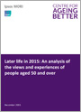 Later life in 2015: An analysis of the views and experiences of people aged 50 and over