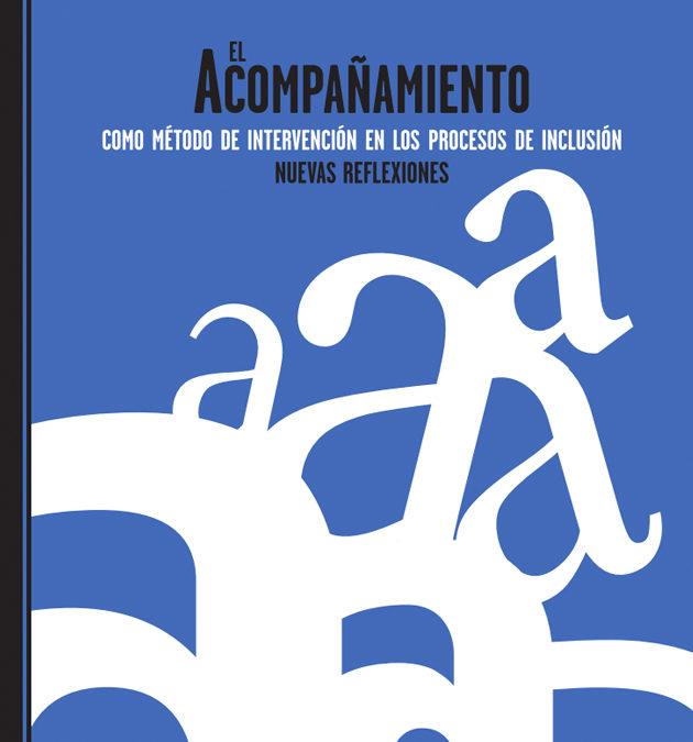 El acompañamiento como método de intervencion en los procesos de inclusión: nuevas reflexiones, 2016