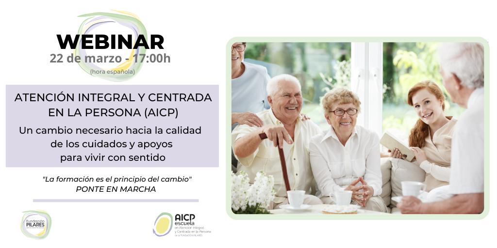 Webinar: La Atención Integral y Centrada en la Persona (AICP), un cambio necesario hacia la calidad de los cuidados y apoyos para vivir con sentido