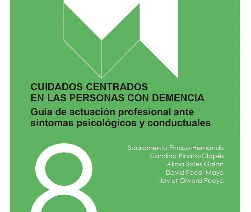 GUIA Nº8: CUIDADOS CENTRADOS EN LAS PERSONAS CON DEMENCIA. Guía de actuación profesional ante síntomas psicológicos y conductuales